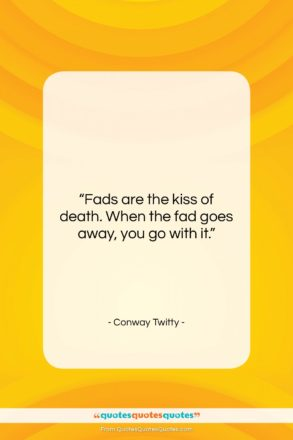 """Conway Twitty quote: """"Fads are the kiss of death. When…""""- at QuotesQuotesQuotes.com"""