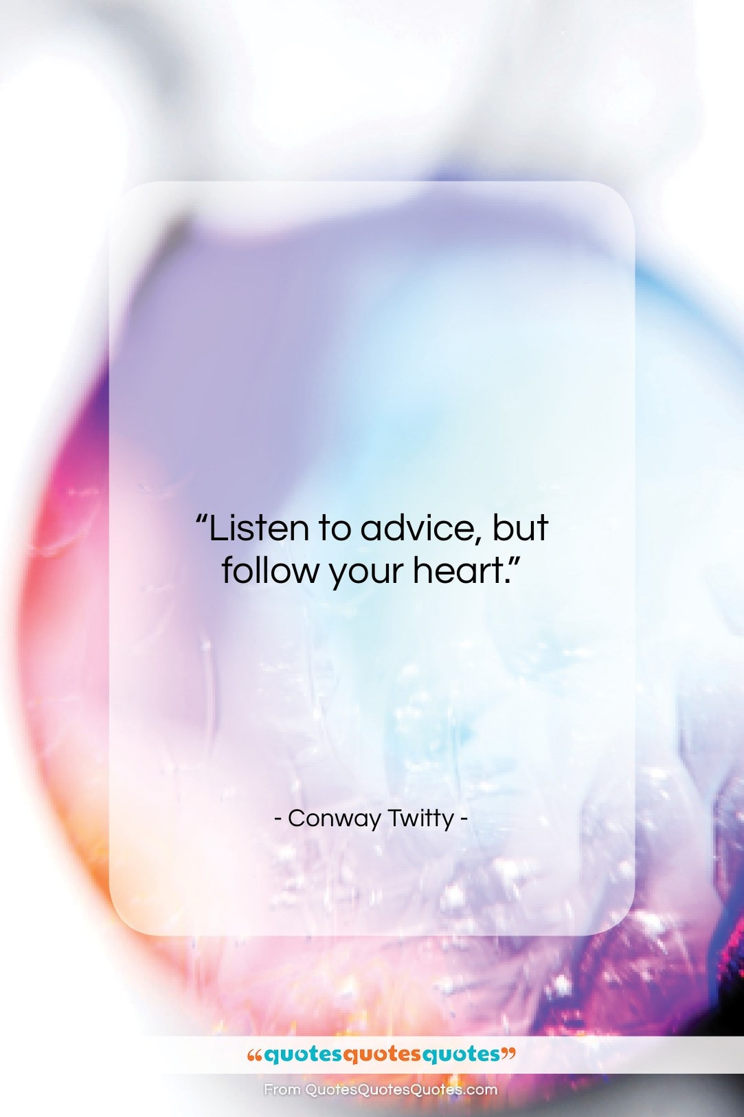 """Conway Twitty quote: """"Listen to advice, but follow your heart….""""- at QuotesQuotesQuotes.com"""