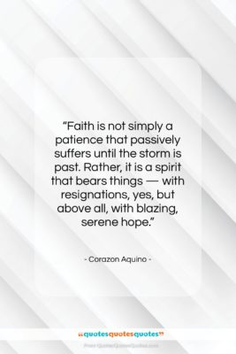 """Corazon Aquino quote: """"Faith is not simply a patience that…""""- at QuotesQuotesQuotes.com"""