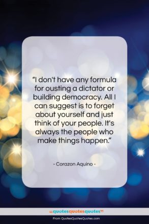 """Corazon Aquino quote: """"I don't have any formula for ousting…""""- at QuotesQuotesQuotes.com"""