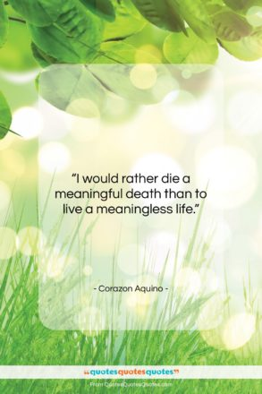 """Corazon Aquino quote: """"I would rather die a meaningful death…""""- at QuotesQuotesQuotes.com"""