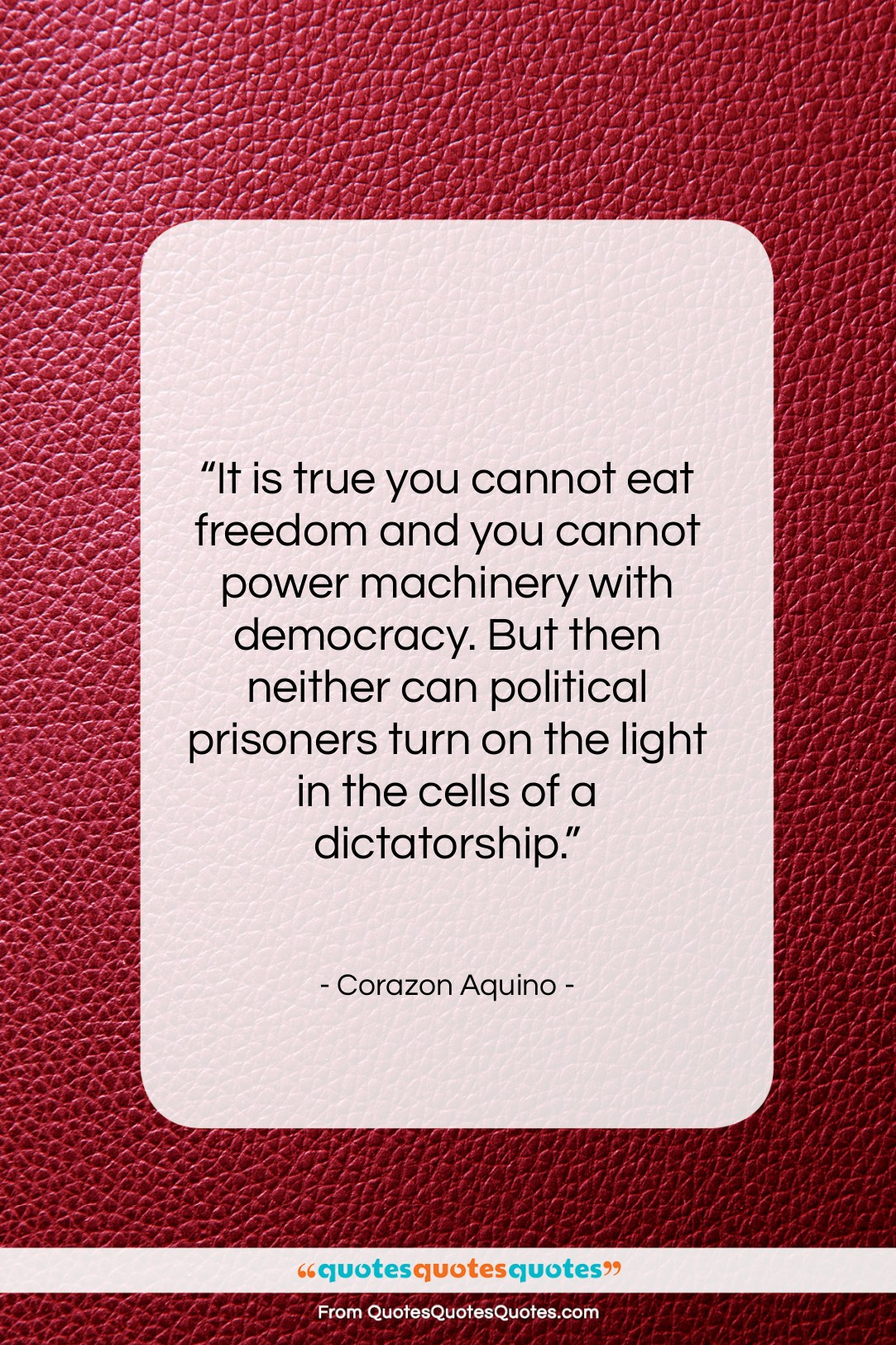 """Corazon Aquino quote: """"It is true you cannot eat freedom…""""- at QuotesQuotesQuotes.com"""