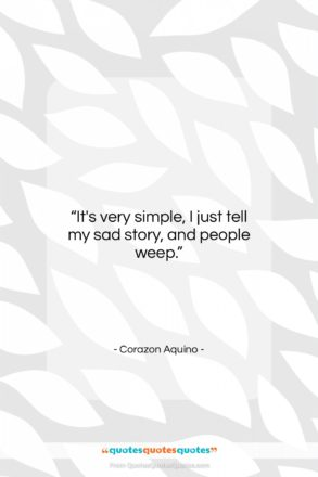 """Corazon Aquino quote: """"It's very simple, I just tell my…""""- at QuotesQuotesQuotes.com"""