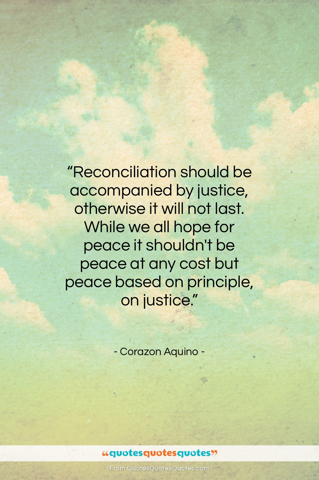 """Corazon Aquino quote: """"Reconciliation should be accompanied by justice, otherwise…""""- at QuotesQuotesQuotes.com"""