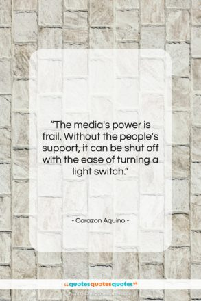 """Corazon Aquino quote: """"The media's power is frail. Without the…""""- at QuotesQuotesQuotes.com"""