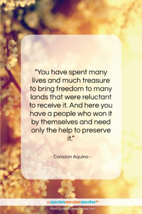 """Corazon Aquino quote: """"You have spent many lives and much…""""- at QuotesQuotesQuotes.com"""