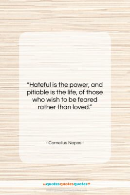 """Cornelius Nepos quote: """"Hateful is the power, and pitiable is…""""- at QuotesQuotesQuotes.com"""