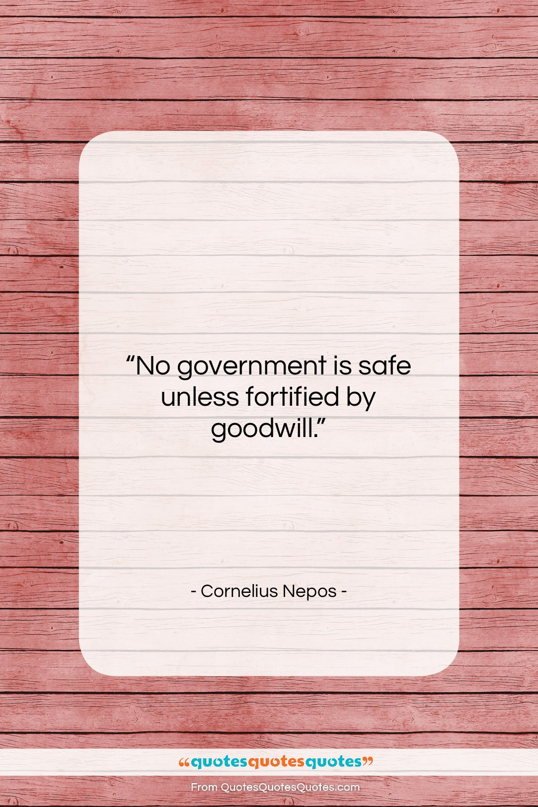 """Cornelius Nepos quote: """"No government is safe unless fortified by…""""- at QuotesQuotesQuotes.com"""