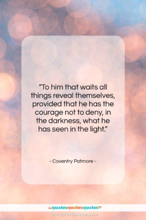 """Coventry Patmore quote: """"To him that waits all things reveal…""""- at QuotesQuotesQuotes.com"""