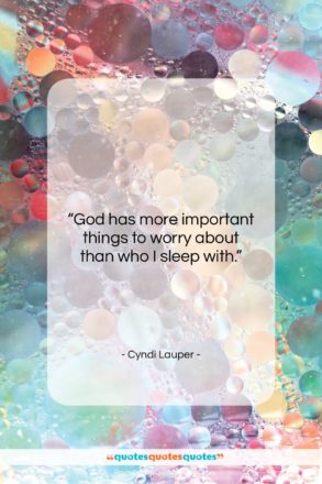 """Cyndi Lauper quote: """"God has more important things to worry…""""- at QuotesQuotesQuotes.com"""