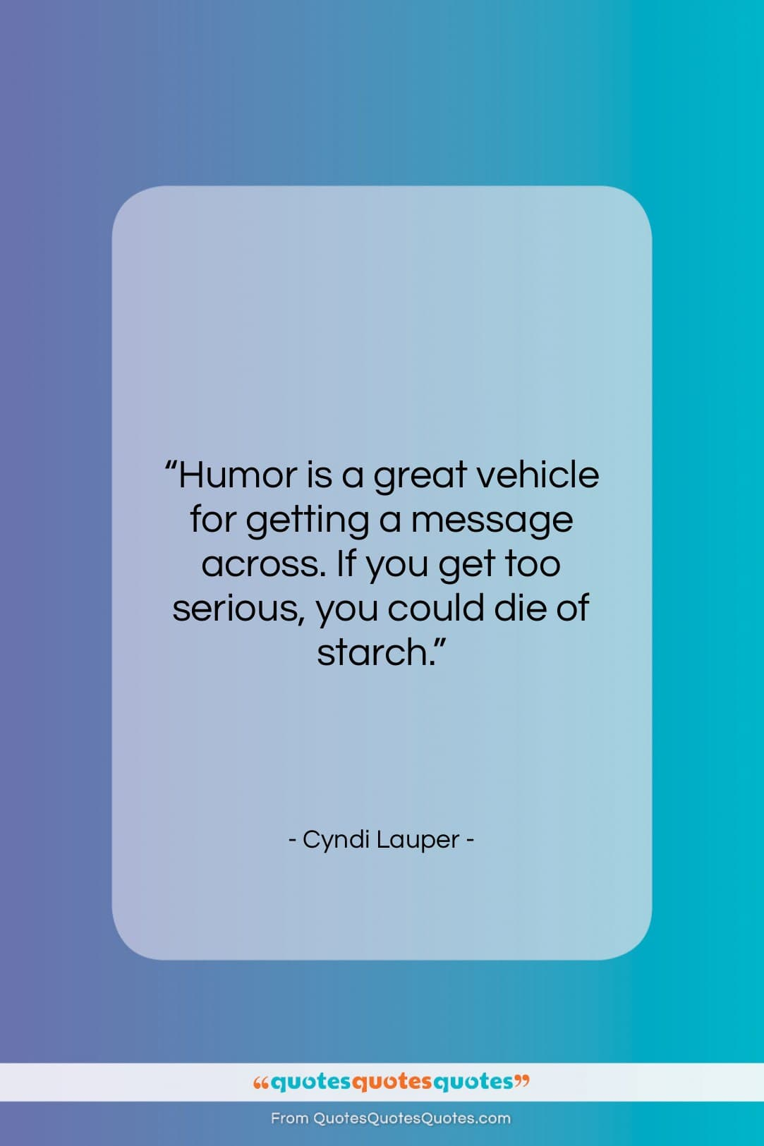 """Cyndi Lauper quote: """"Humor is a great vehicle for getting…""""- at QuotesQuotesQuotes.com"""