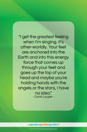 """Cyndi Lauper quote: """"I get the greatest feeling when I'm…""""- at QuotesQuotesQuotes.com"""
