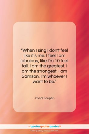 """Cyndi Lauper quote: """"When I sing I don't feel like…""""- at QuotesQuotesQuotes.com"""