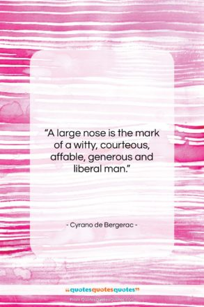 """Cyrano de Bergerac quote: """"A large nose is the mark of…""""- at QuotesQuotesQuotes.com"""