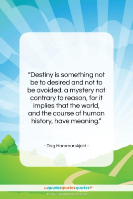 """Dag Hammarskjold quote: """"Destiny is something not be to desired…""""- at QuotesQuotesQuotes.com"""