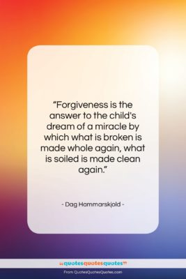 """Dag Hammarskjold quote: """"Forgiveness is the answer to the child's…""""- at QuotesQuotesQuotes.com"""