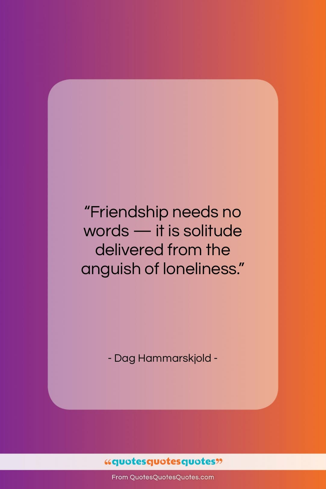 """Dag Hammarskjold quote: """"Friendship needs no words — it is…""""- at QuotesQuotesQuotes.com"""