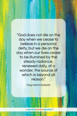 """Dag Hammarskjold quote: """"God does not die on the day…""""- at QuotesQuotesQuotes.com"""