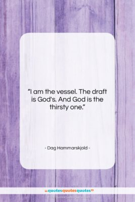 """Dag Hammarskjold quote: """"I am the vessel. The draft is…""""- at QuotesQuotesQuotes.com"""