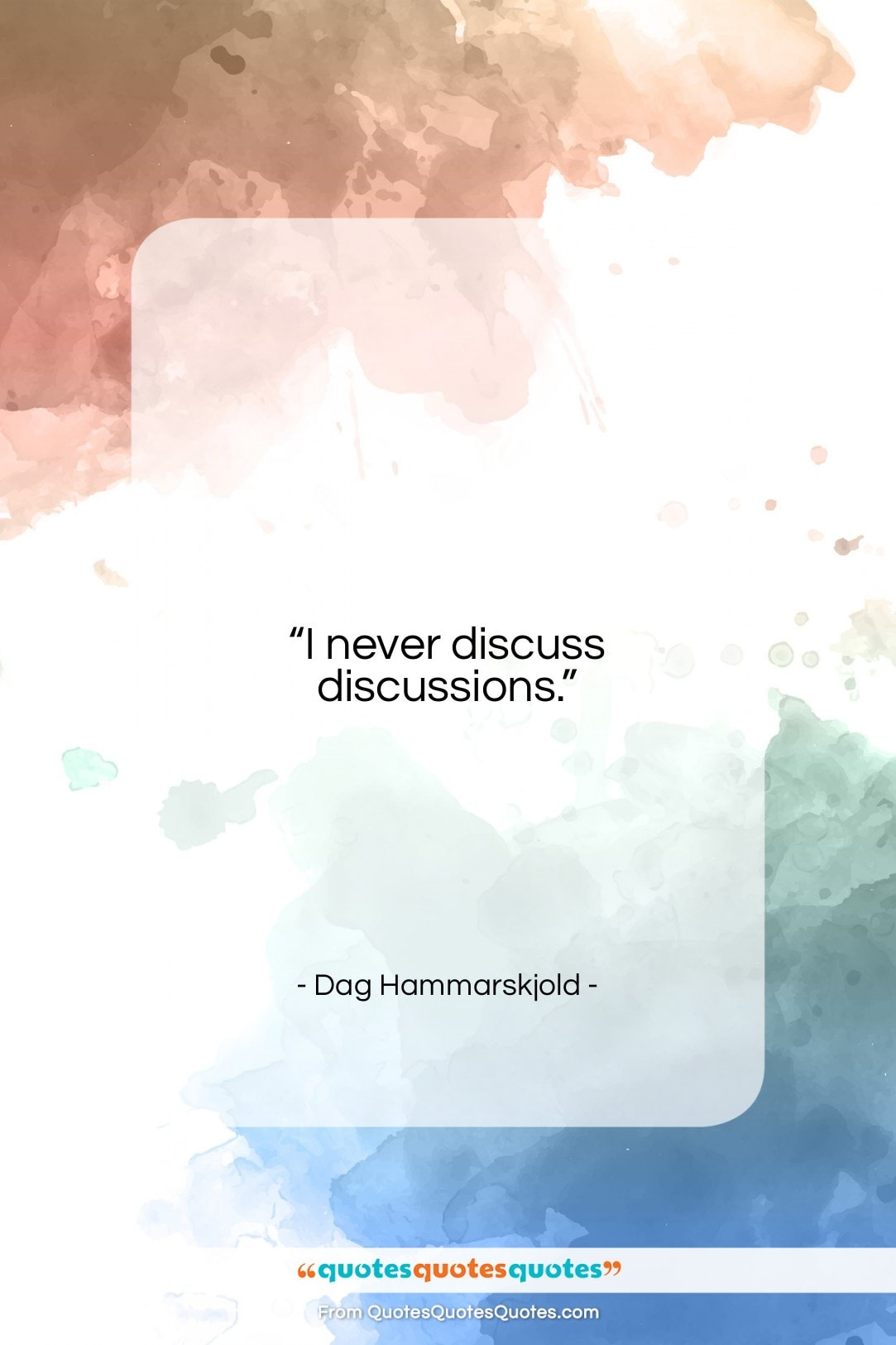 """Dag Hammarskjold quote: """"I never discuss discussions….""""- at QuotesQuotesQuotes.com"""