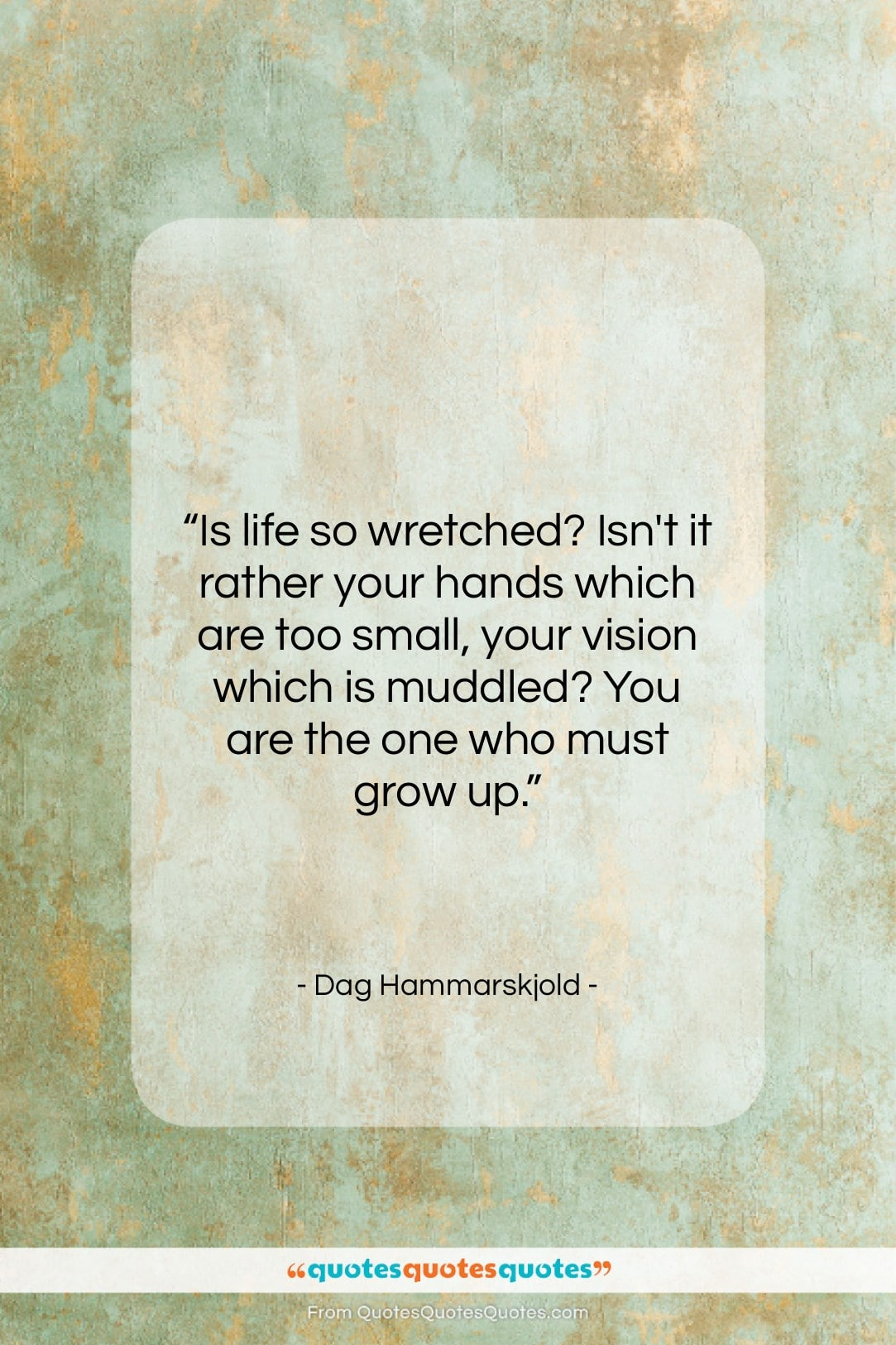 """Dag Hammarskjold quote: """"Is life so wretched? Isn't it rather…""""- at QuotesQuotesQuotes.com"""