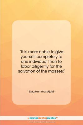 "Dag Hammarskjold quote: ""It is more noble to give yourself…""- at QuotesQuotesQuotes.com"