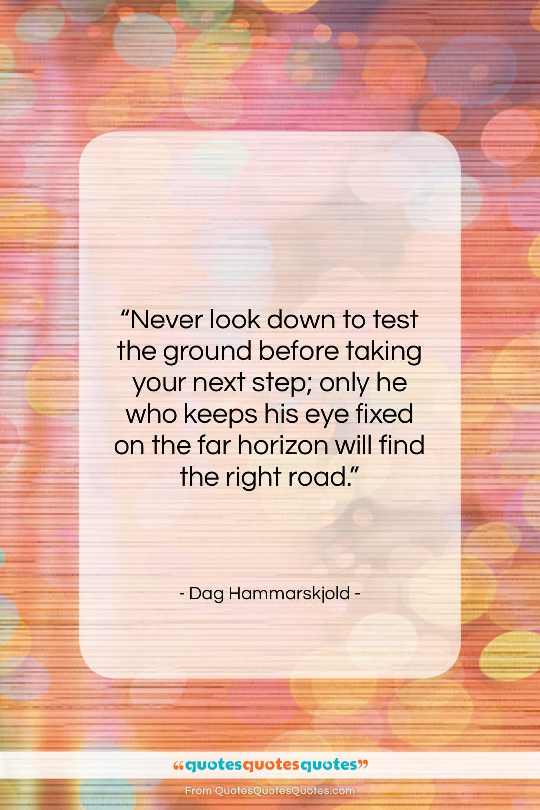 """Dag Hammarskjold quote: """"Never look down to test the ground…""""- at QuotesQuotesQuotes.com"""