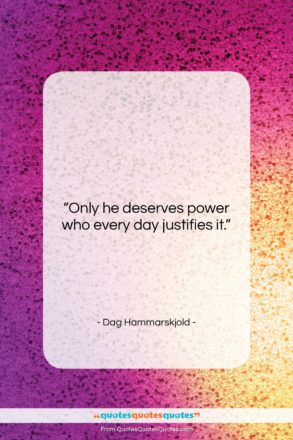 """Dag Hammarskjold quote: """"Only he deserves power who every day…""""- at QuotesQuotesQuotes.com"""