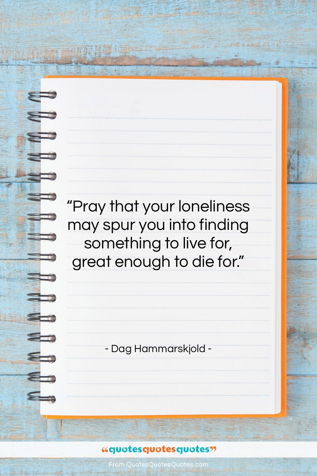 """Dag Hammarskjold quote: """"Pray that your loneliness may spur you…""""- at QuotesQuotesQuotes.com"""