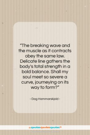 """Dag Hammarskjold quote: """"The breaking wave and the muscle as…""""- at QuotesQuotesQuotes.com"""