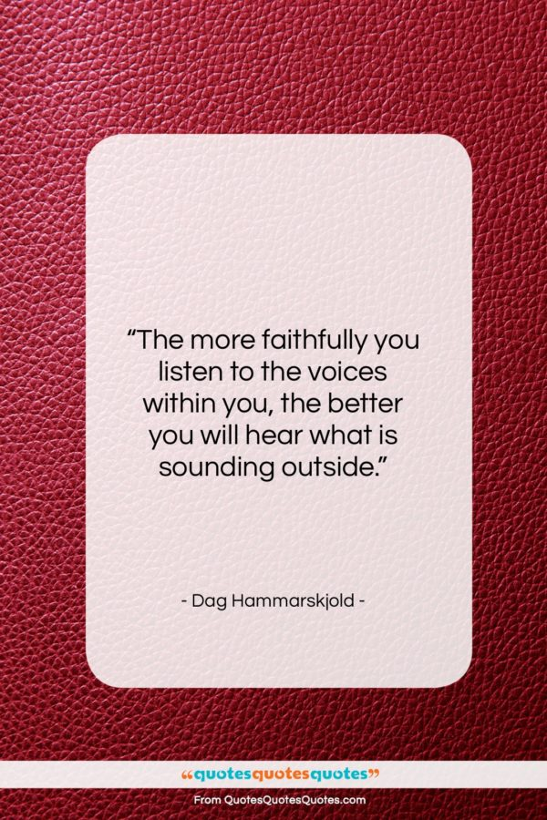 """Dag Hammarskjold quote: """"The more faithfully you listen to the…""""- at QuotesQuotesQuotes.com"""