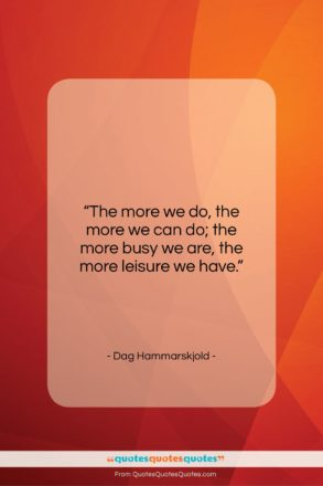 """Dag Hammarskjold quote: """"The more we do, the more we…""""- at QuotesQuotesQuotes.com"""