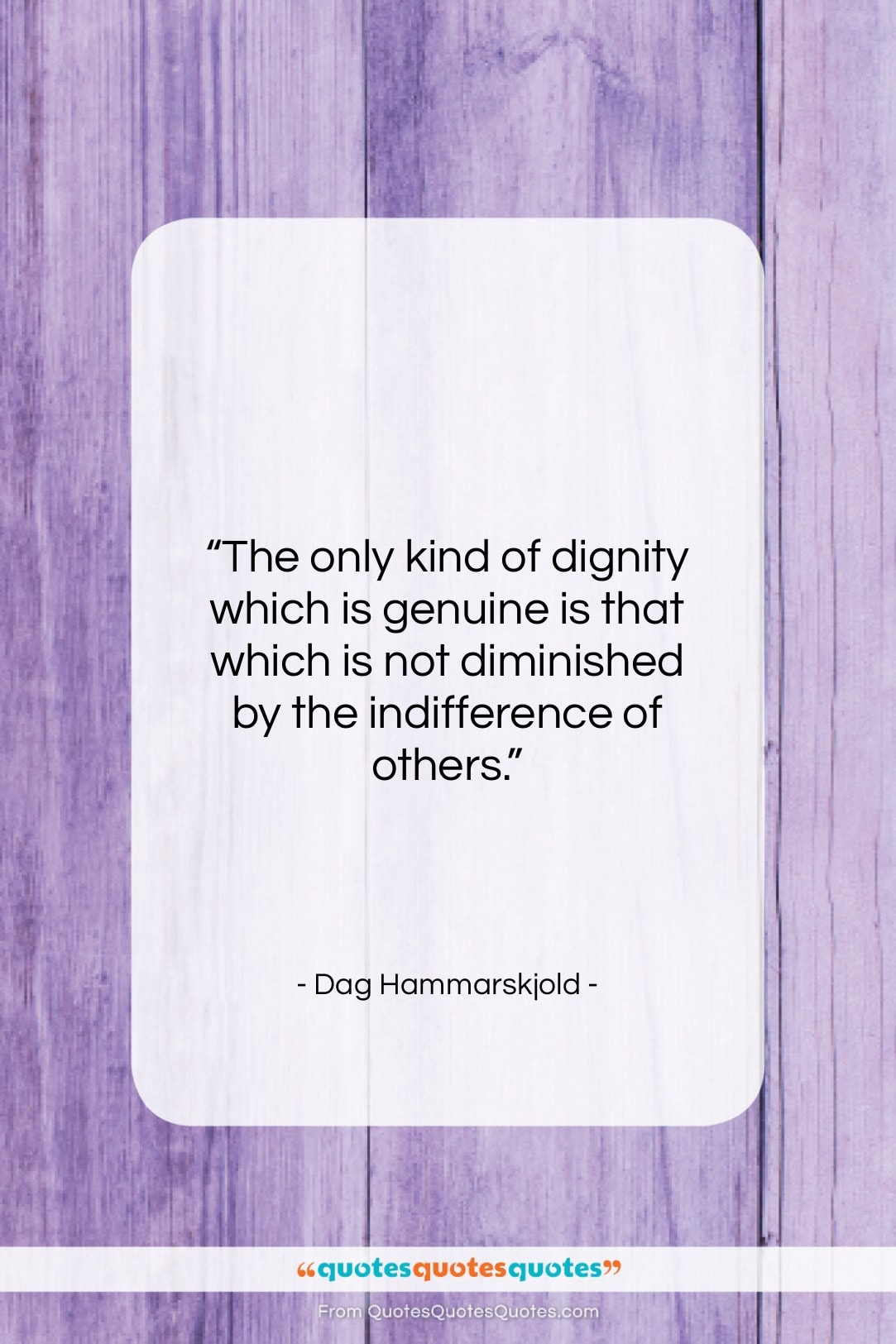 """Dag Hammarskjold quote: """"The only kind of dignity which is…""""- at QuotesQuotesQuotes.com"""