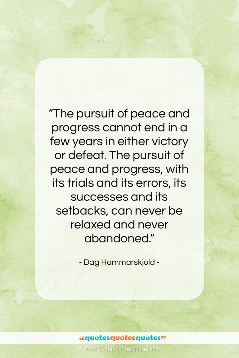 """Dag Hammarskjold quote: """"The pursuit of peace and progress cannot…""""- at QuotesQuotesQuotes.com"""
