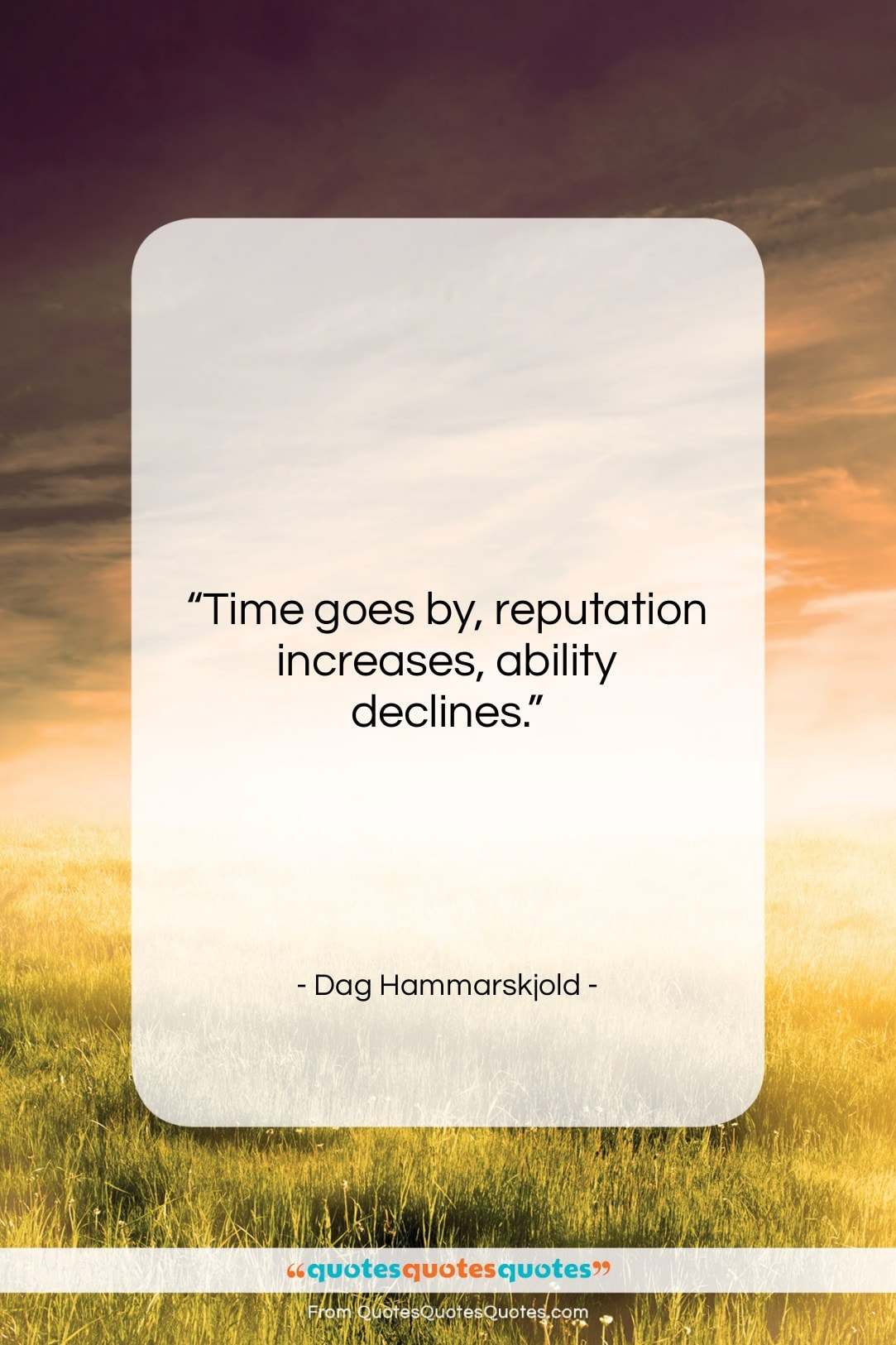 """Dag Hammarskjold quote: """"Time goes by, reputation increases, ability declines….""""- at QuotesQuotesQuotes.com"""
