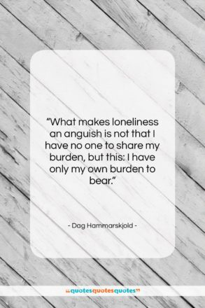 """Dag Hammarskjold quote: """"What makes loneliness an anguish is not…""""- at QuotesQuotesQuotes.com"""