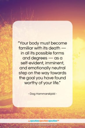 """Dag Hammarskjold quote: """"Your body must become familiar with its…""""- at QuotesQuotesQuotes.com"""