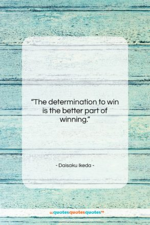 """Daisaku Ikeda quote: """"The determination to win is the better…""""- at QuotesQuotesQuotes.com"""
