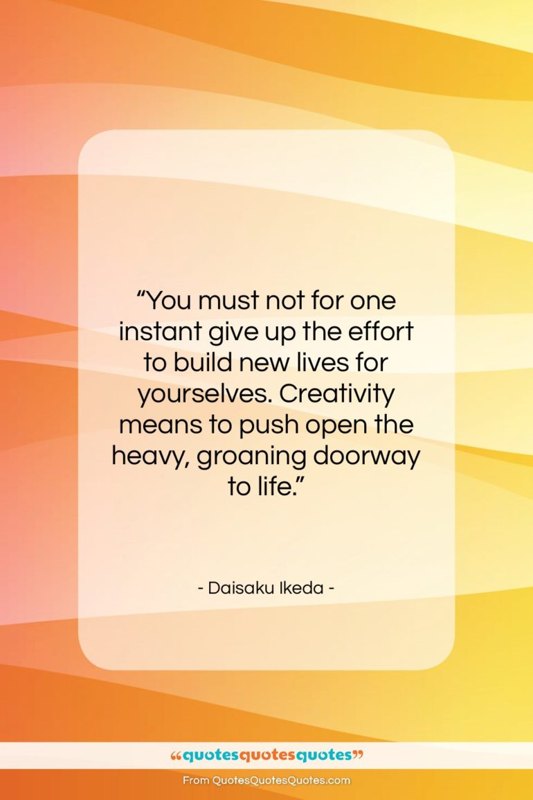 """Daisaku Ikeda quote: """"You must not for one instant give…""""- at QuotesQuotesQuotes.com"""