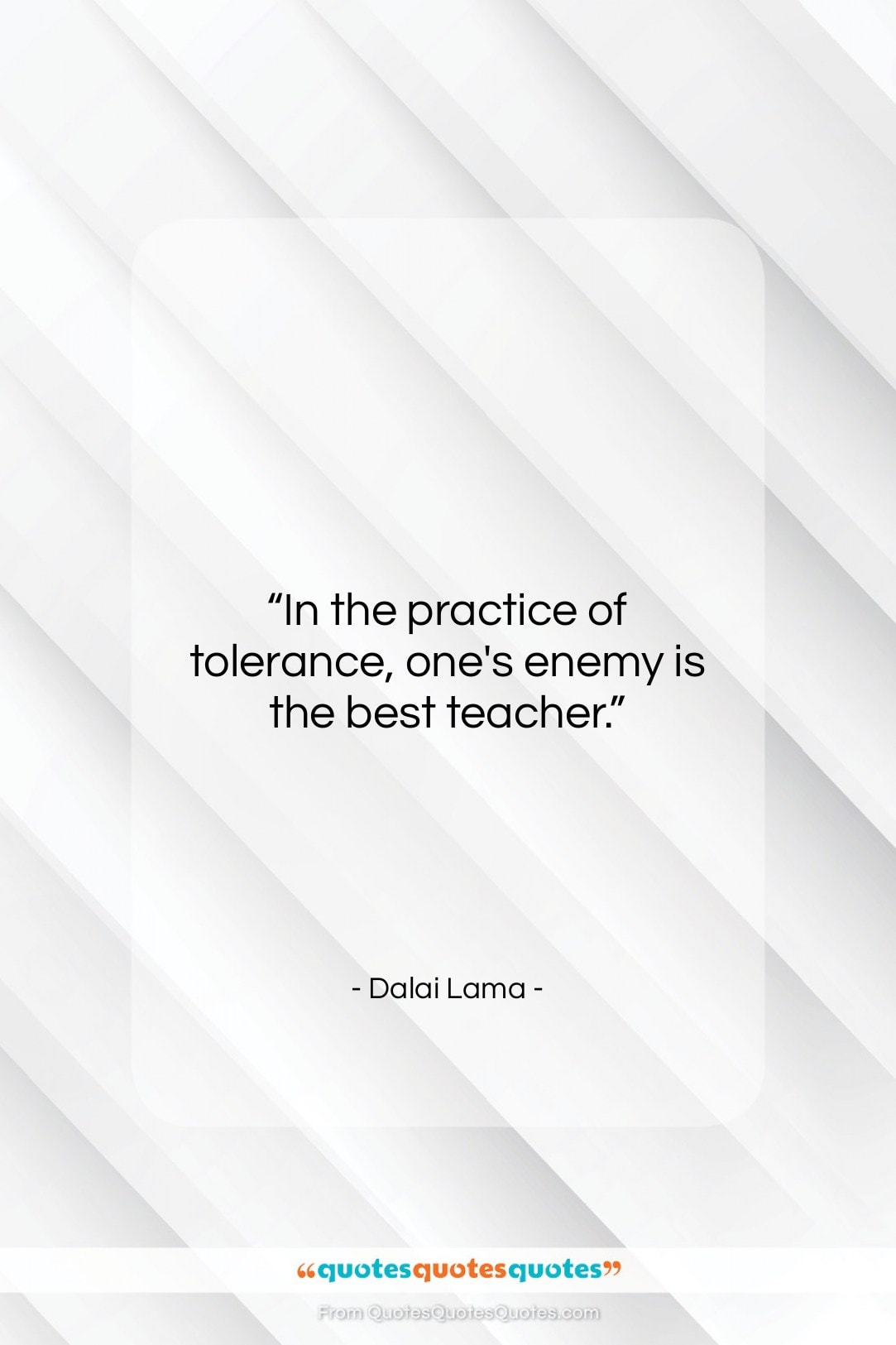 """Dalai Lama quote: """"In the practice of tolerance, one's enemy…""""- at QuotesQuotesQuotes.com"""