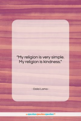 """Dalai Lama quote: """"My religion is very simple. My religion…""""- at QuotesQuotesQuotes.com"""