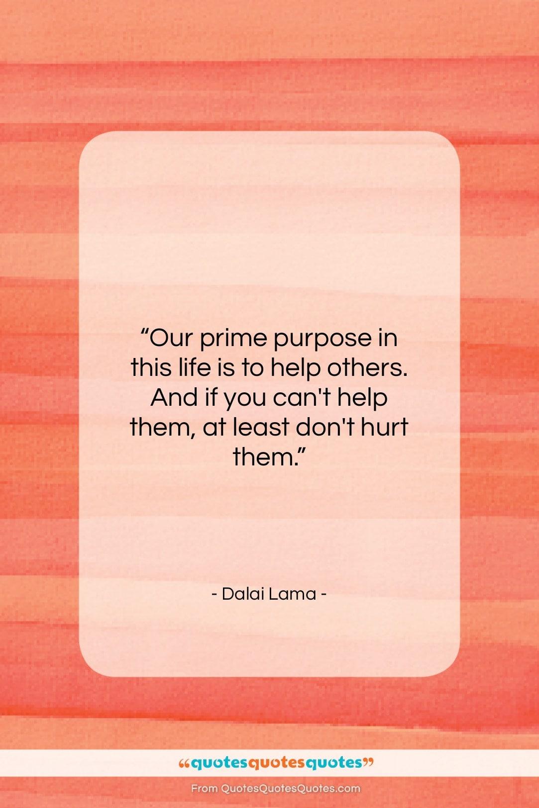 "Dalai Lama quote: ""Our prime purpose in this life is…""- at QuotesQuotesQuotes.com"
