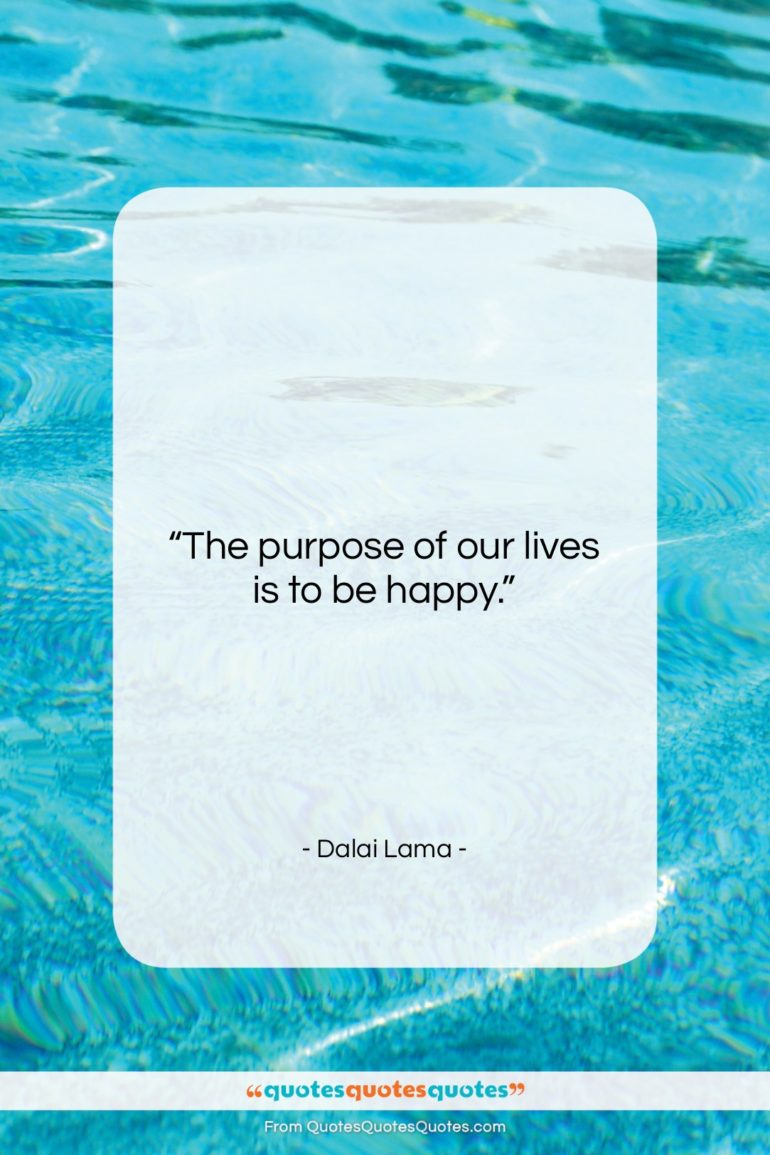 """Dalai Lama quote: """"The purpose of our lives is to…""""- at QuotesQuotesQuotes.com"""