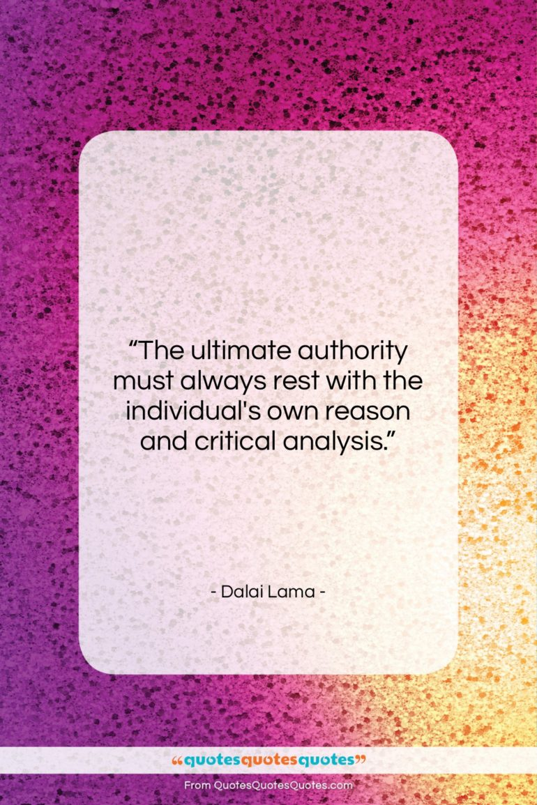 """Dalai Lama quote: """"The ultimate authority must always rest with…""""- at QuotesQuotesQuotes.com"""