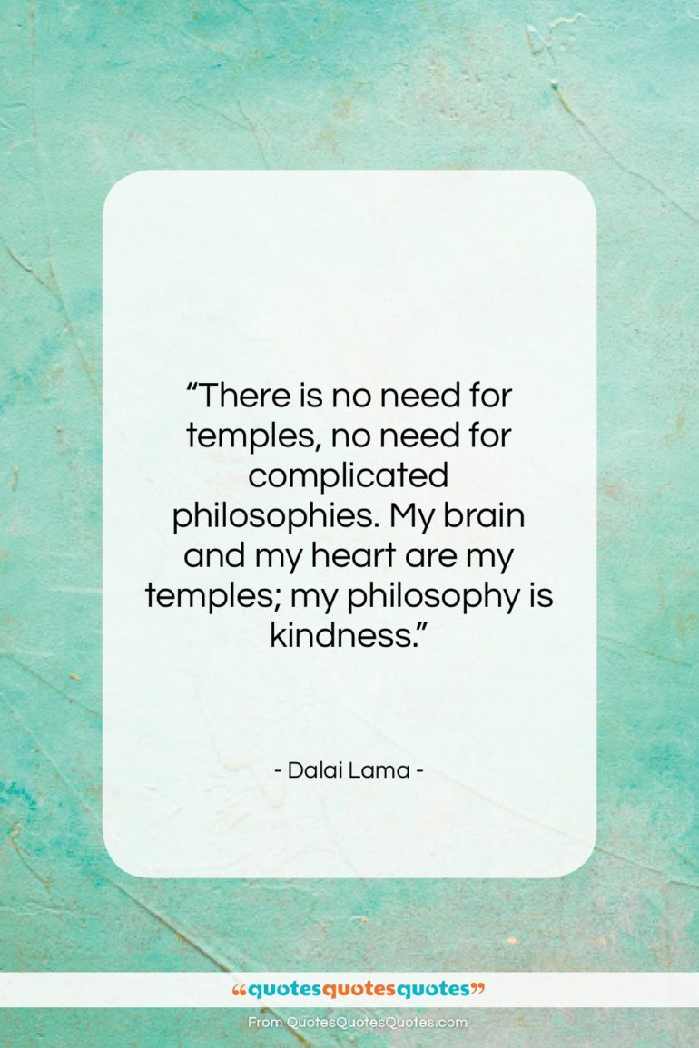 """Dalai Lama quote: """"There is no need for temples, no…""""- at QuotesQuotesQuotes.com"""