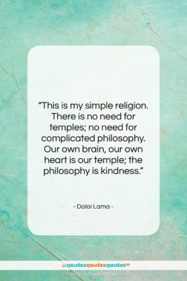"""Dalai Lama quote: """"This is my simple religion. There is…""""- at QuotesQuotesQuotes.com"""