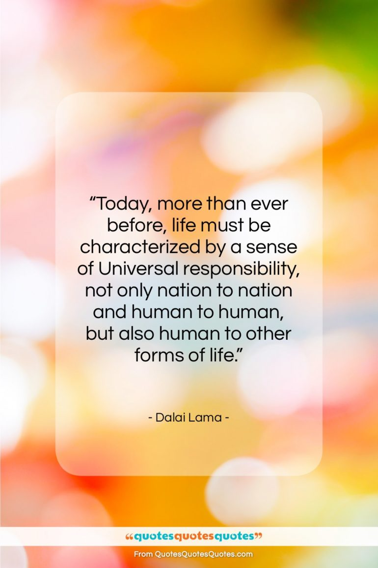 """Dalai Lama quote: """"Today, more than ever before, life must…""""- at QuotesQuotesQuotes.com"""