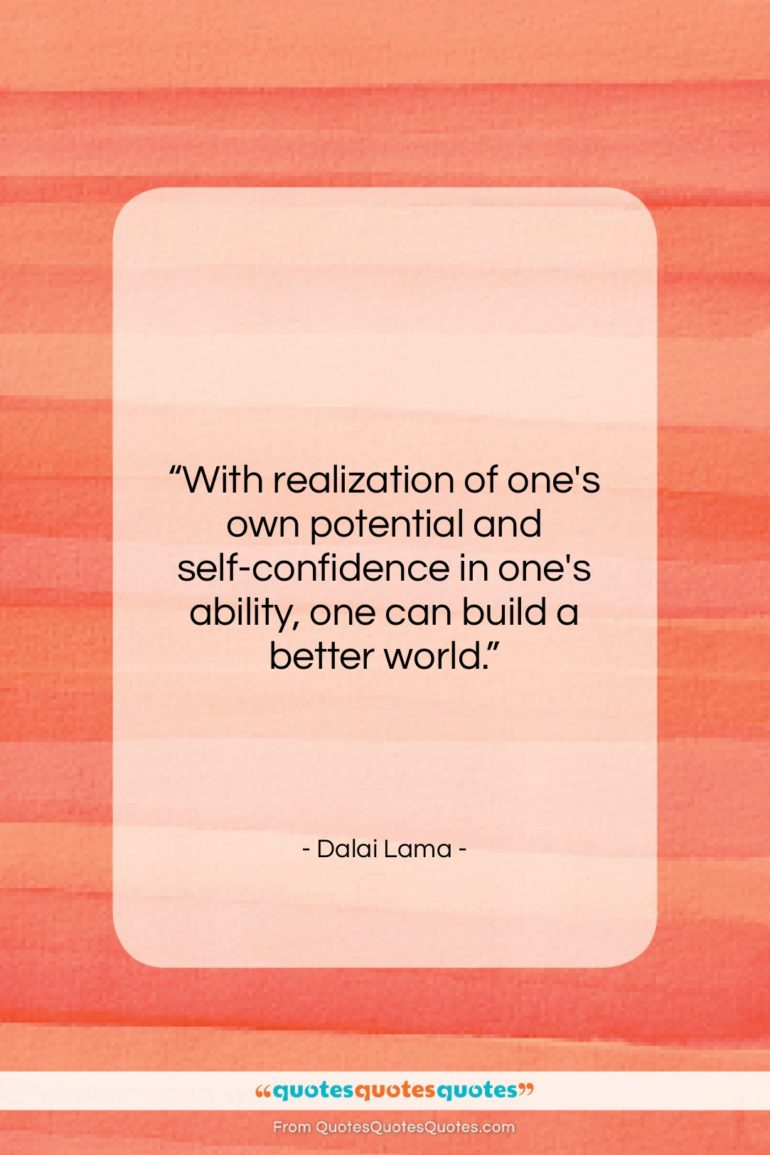 """Dalai Lama quote: """"With realization of one's own potential and…""""- at QuotesQuotesQuotes.com"""