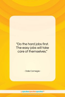 """Dale Carnegie quote: """"Do the hard jobs first. The easy…""""- at QuotesQuotesQuotes.com"""