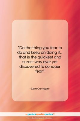 "Dale Carnegie quote: ""Do the thing you fear to do…""- at QuotesQuotesQuotes.com"